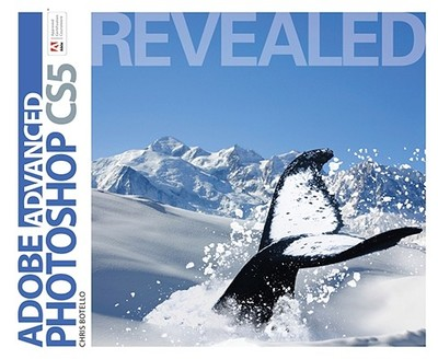 Advanced Adobe Photoshop Cs5 Revealed - Botello, Chris, and Gish, Jim (Editor)