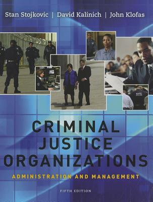 Criminal Justice Organizations: Administration and Management - Stojkovic, Stan, and Kalinich, David, and Klofas, John