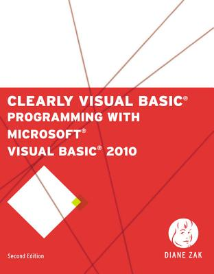 Clearly Visual Basic: Programming with Microsoft Visual Basic 2010 - Zak, Diane