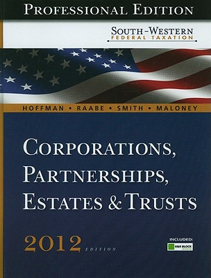 South-Western Federal Taxation 2012 2012: Corporations, Partnerships, Estates and Trusts, Professional Version - Hoffman, William H., and Maloney, David, and Smith, James Charles