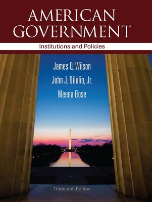 American Government: Institutions and Policies - Wilson, James Q, and Diiulio, Jr John J, and Bose, Meena, Dr., Ph.D.