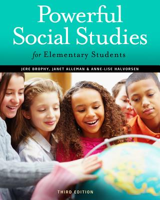 Powerful Social Studies for Elementary Students - Brophy, Jere, PH.D., and Alleman, Janet, and Halvorsen, Anne-Lise
