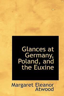Glances at Germany, Poland, and the Euxine - Atwood, Margaret