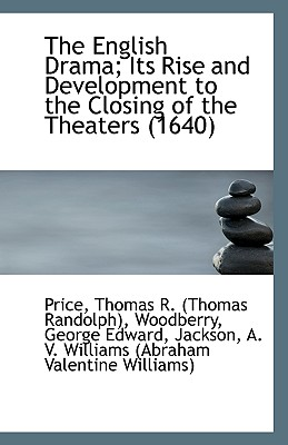 The English Drama; Its Rise and Development to the Closing of the Theaters (1640) - Thomas R (Thomas Randolph), Price