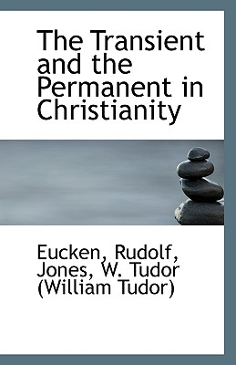 The Transient and the Permanent in Christianity - Rudolf, Eucken