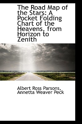 The Road Map of the Stars: A Pocket Folding Chart of the Heavens, from Horizon to Zenith - Ross Parsons, Annetta Weaver Peck Alber