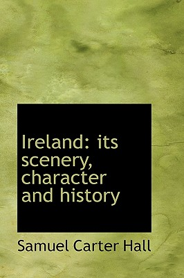 Ireland: Its Scenery, Character and History - Hall, Samuel Carter