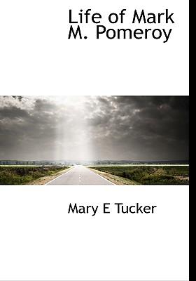 Life of Mark M. Pomeroy - Tucker, Mary E