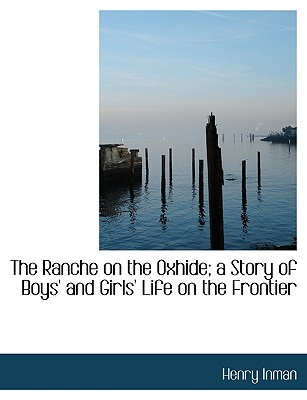 The Ranche on the Oxhide; A Story of Boys' and Girls' Life on the Frontier - Inman