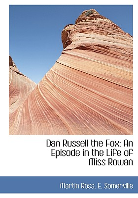Dan Russell the Fox: An Episode in the Life of Miss Rowan - Ross, Martin, and Somerville, Edith Onone