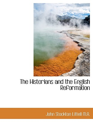 The Historians and the English Reformation - Littell, John Stockton