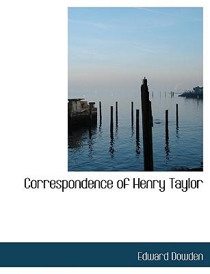 Correspondence of Henry Taylor - Dowden, Edward