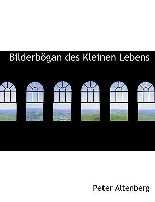 Bilderbogan Des Kleinen Lebens - Altenberg, Peter