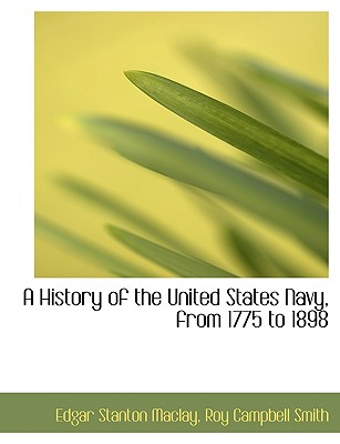 A History of the United States Navy, from 1775 to 1898 - Maclay, Edgar Stanton, and Smith, Roy Campbell