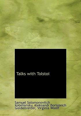 Talks with Tolstoi - Koteliansky, Samuel Solomonovitch, and Goldenveizer, Aleksandr Borisovich, and Woolf, Virginia