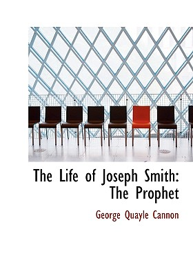 The Life of Joseph Smith: The Prophet - Cannon, George Quayle