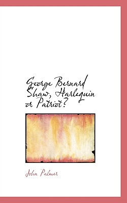 George Bernard Shaw, Harlequin or Patriot? - Palmer, John