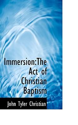 Immersion: The Act of Christian Baptism - Christian, John Tyler