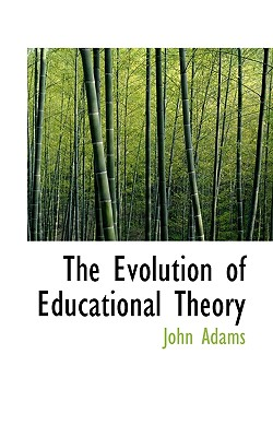 The Evolution of Educational Theory - Adams, John