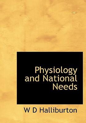 Physiology and National Needs - Halliburton, W D