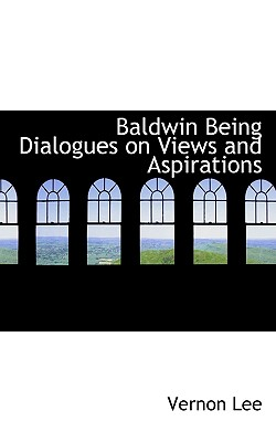 Baldwin Being Dialogues on Views and Aspirations - Lee, Vernon