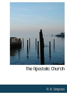The Apostolic Church - Simpson, A B