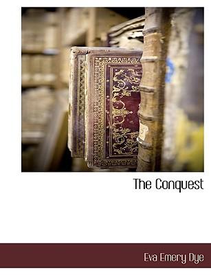 The Conquest - Dye, Eva Emery