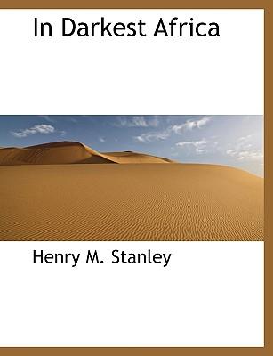 In Darkest Africa - Stanley, Henry M