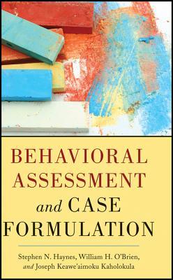 Behavioral Assessment and Case Formulation - Haynes, Stephen N., and O'Brien, William, and Kaholokula, Joseph