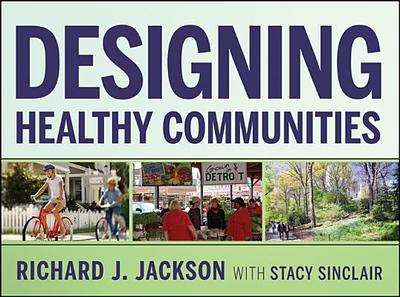 Designing Healthy Communities - Jackson, Richard J., and Sinclair, Stacy