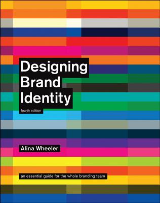 Designing Brand Identity: An Essential Guide for the Whole Branding Team - Wheeler, Alina