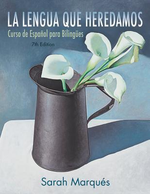 La Lengua Que Heredamos: Curso De Espanol Para Bilingues - Marques, Sarah