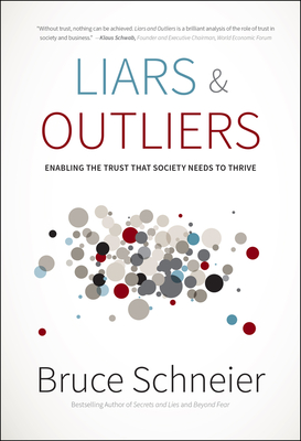 Liars & Outliers: Enabling the Trust That Society Needs to Thrive - Schneier, Bruce