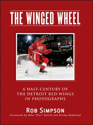 The Winged Wheel: A Half-Century of the Detroit Red Wings in Photographs - Simpson, Rob
