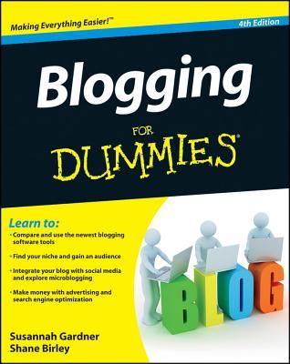 Blogging For Dummies - Gardner, Susannah, and Birley, Shane