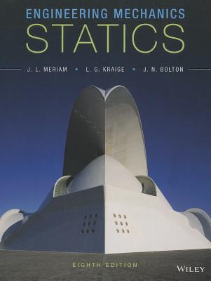 Engineering Mechanics: Statics - Meriam, J L, and Kraige, L G, and Bolton, J N