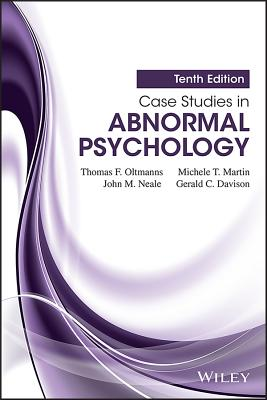 Case Studies in Abnormal Psychology - Oltmanns, Thomas F, Dr., PhD, and Martin, Michele T, and Neale, John M