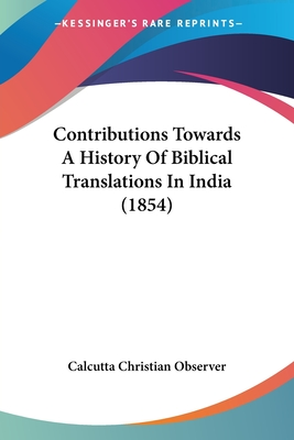 Contributions Towards a History of Biblical Translations in India - Calcutta Christian Observer