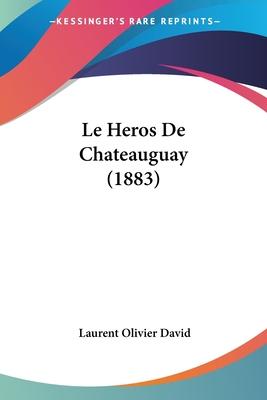 Le Heros de Chateauguay (1883) - David, Laurent Olivier