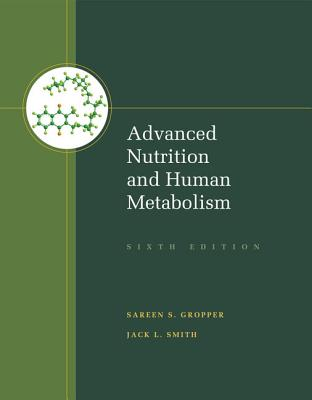Advanced Nutrition and Human Metabolism - Gropper, Sareen S, and Smith, Jack L