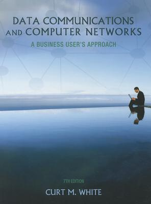 Data Communications and Computer Networks: A Business User's Approach - White, Curt M