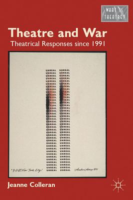 Theatre and War: Theatrical Responses Since 1991 - Colleran, Jeanne
