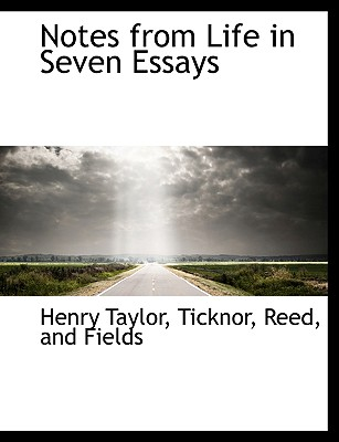 Notes from Life in Seven Essays - Taylor, Henry, and Ticknor, Reed And Fields (Creator)