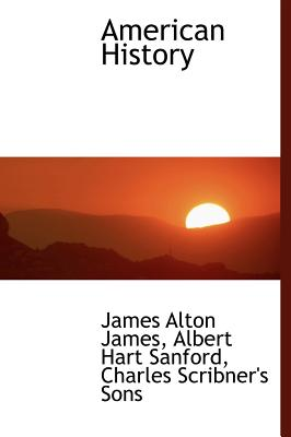 American History - James, James Alton, and Sanford, Albert Hart, and Charles Scribner's Sons, Scribner's Sons (Creator)
