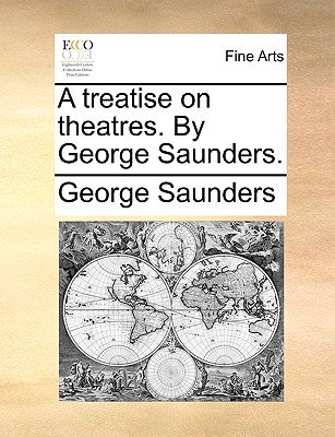 A Treatise on Theatres. by George Saunders. - Saunders, George