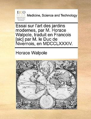 Essai Sur L'Art Des Jardins Modernes, Par M. Horace Walpole, Traduit En Francois [Sic] Par M. Le Duc de Nivernois, En MDCCLXXXIV. - Walpole, Horace