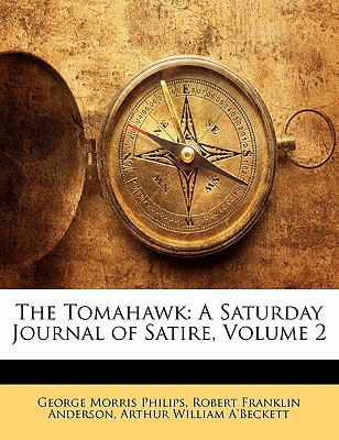 The Tomahawk: A Saturday Journal of Satire, Volume 2 - A'Beckett, Arthur William, and Philips, George Morris, and Anderson, Robert Franklin