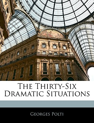 The Thirty-Six Dramatic Situations - Polti, Georges