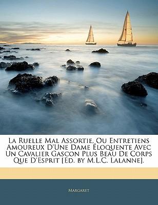 La Ruelle Mal Assortie, Ou Entretiens Amoureux D'Une Dame Loquente Avec Un Cavalier Gascon Plus Beau de Corps Que D'Esprit [Ed. by M.L.C. Lalanne]. - Margaret