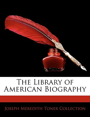 The Library of American Biography - Collection, Joseph Meredith Toner